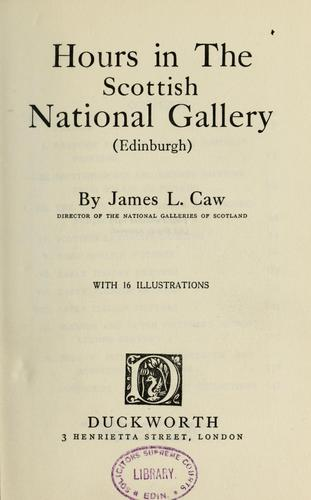 Hours in the Scottish National gallery (Edinburgh) by Caw, J. L. Sir