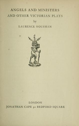 Angels and ministers and other Victorian plays by Laurence Housman