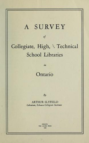 A survey of collegiate, high and technical school libraries in Ontario by Arthur Slyfield
