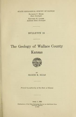 The geology of Wallace County, Kansas by Maxim K. Elias