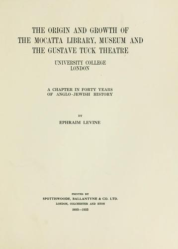 The origin and growth of the Mocatta Library, Museum and the Gustave Tuck Theatre, University College London by Ephraim Levine