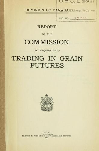 Report of the Commission to enquire into trading in grain futures by Canada. Commission on Trading in Grain Futures