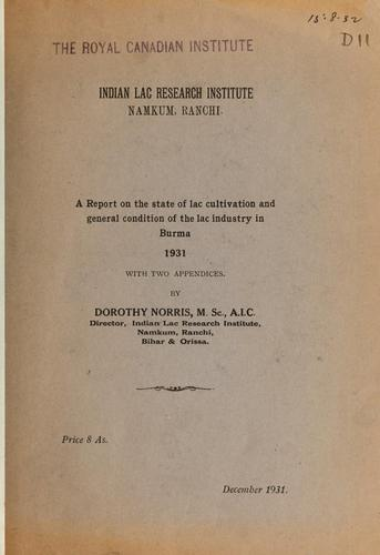 A report on the state of lac cultivation and general condition of the lac industry in Burma, 1931, with two appendices by Indian Lac Research Institute