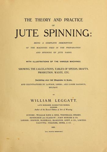 The theory and practice of jute spinning by William Leggatt