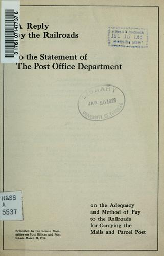 A reply by the railroads to the statement of the Post Office Department on the adequacy and method of pay to the railroads for carrying the mails and parcel post by Committee on Railway Mail Pay