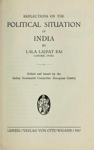 Reflections on the political situation in India by Lajpat Rai Lala