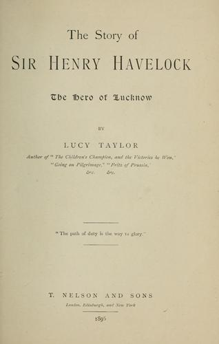 The story of Sir Henry Havelock, the hero of Lucknow by Lucy Taylor