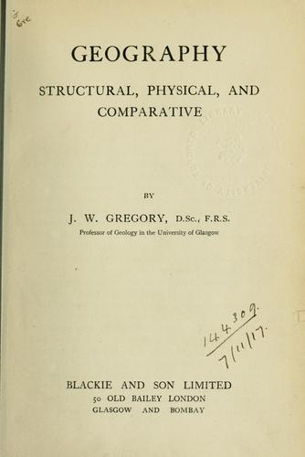Geography, structural, physical, and comparative by J. W. Gregory