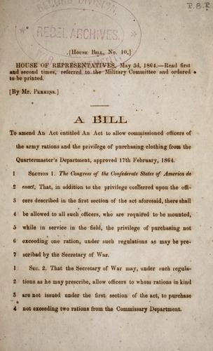 A bill to amend an act entitled An act to allow commissioned officers of the Army rations and the privilege of purchasing clothing from the Quartermaster's Department by Confederate States of America. Congress. House of Representatives