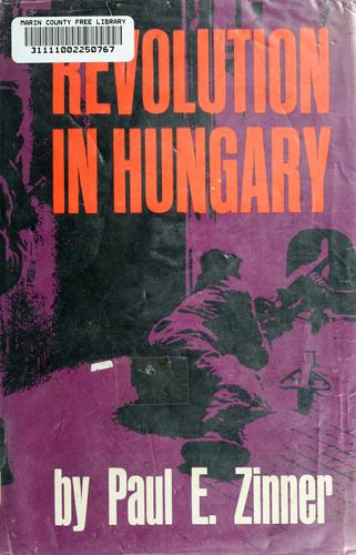 Revolution in Hungary by Paul E. Zinner
