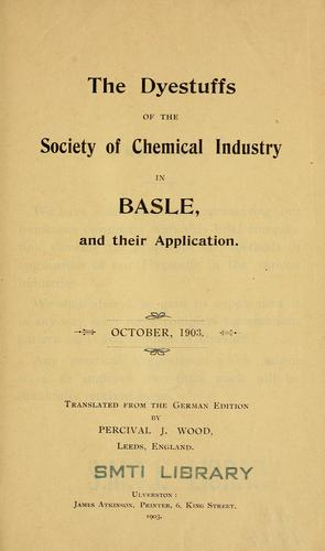 The dyestuffs of the Society of Chemical Industry in Basle and their application by Percival J. Wood
