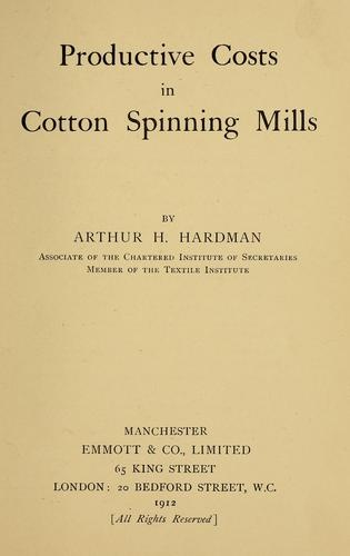 Productive costs in cotton spinning mills by Arthur H. Hardman