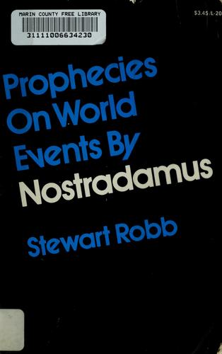 Prophecies on world events by Nostradamus by Stewart Robb