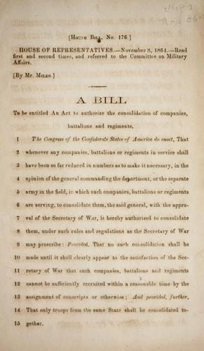 A bill to be entitled An act to authorize the consolidation of companies, battalions and regiments by Confederate States of America. Congress. House of Representatives
