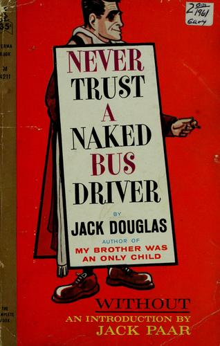 Never trust a naked bus driver by Jack Douglas