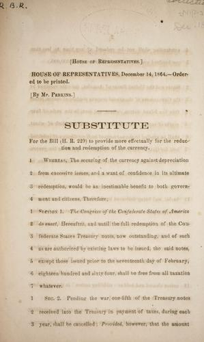 Substitute for the bill (H.R. 229) to provide more effectually for the reduction and redemption of the currency by Confederate States of America