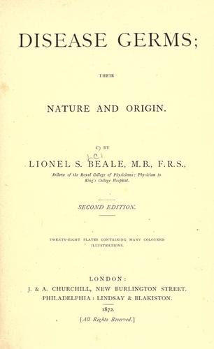 Disease germs, their nature and origin by Lionel S. Beale