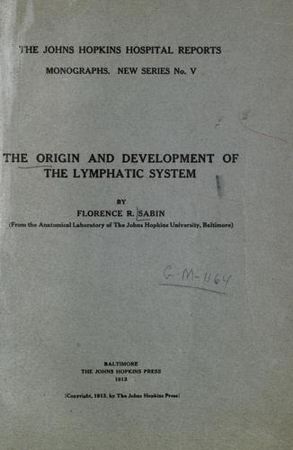 The origin and development of the lymphatic system. by Florence Rena Sabin