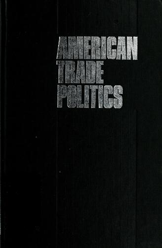 American trade politics by I. M. Destler