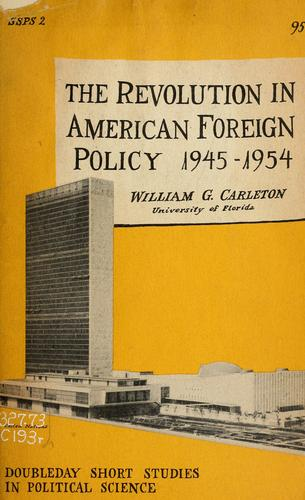The revolution in American foreign policy, 1945-1954 by William G. Carleton