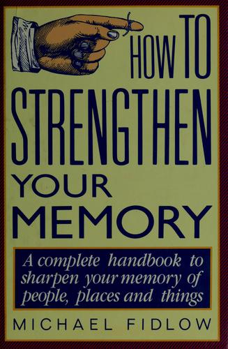 How to strengthen your memory by Michael Fidlow