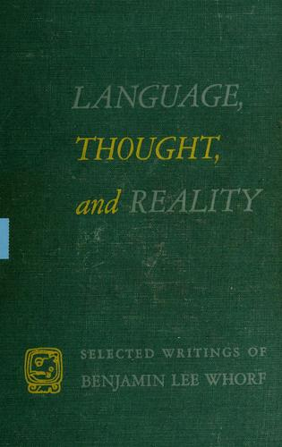 LANGUAGE, THOUGHT, and REALITY by Benjamin Lee Whorf