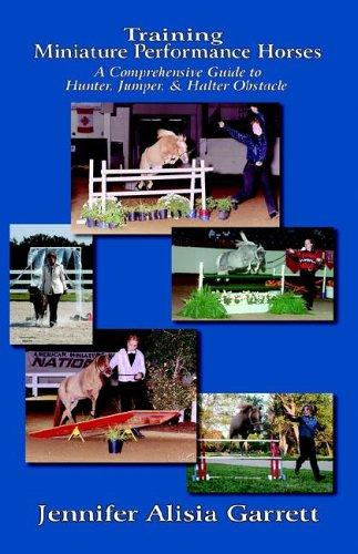 Training Miniature Performance Horses by Jennifer Alisia Garrett