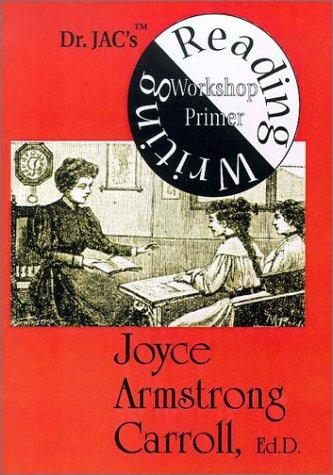 Dr. JAC's Reading/Writing Workshop Primer by Joyce Armstrong Carroll