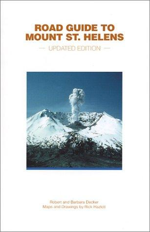Road Guide to Mount St. Helens (Updated Edition) by Robert Decker, Barbara Decker