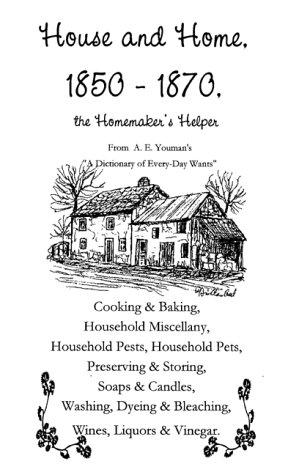 House and home, 1850-1870, the homemaker's helper by A. E. Youman