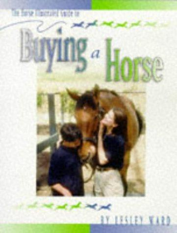 The Horse illustrated guide to buying a horse by Lesley Ward