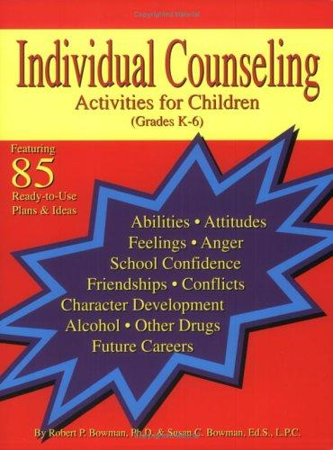 Individual Counseling Activities for Children by Robert P. Bowman