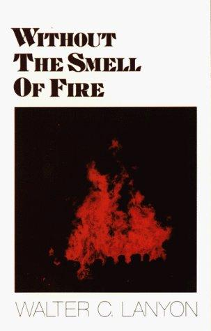 Without the Smell of Fire by Walter C. Lanyon