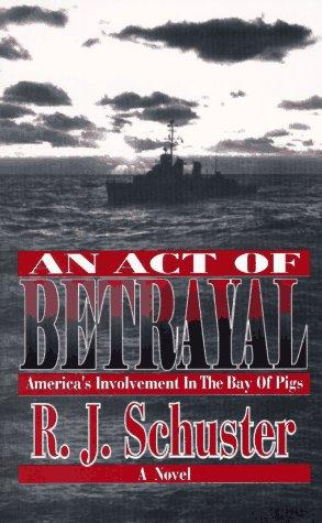 An act of betrayal by R. J. Schuster