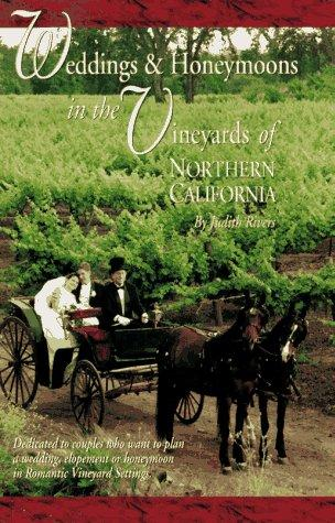 Weddings & Honeymoons in the Vineyards of Northern California by Judith Rivers Moore