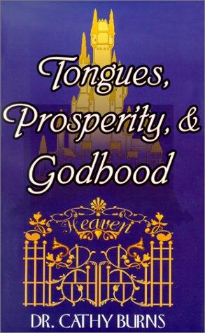 Tongues, Prosperity, & Godhood by Cathy Burns
