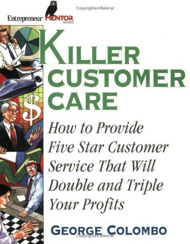 Killer Customer Care (Entrepreneur Mentor Series) by George W. Colombo