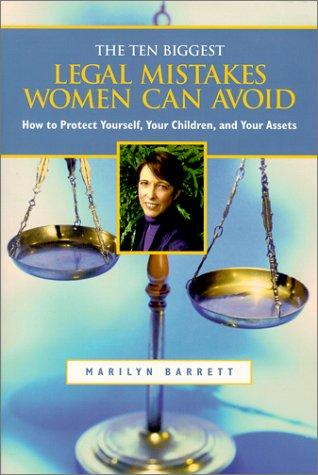 The 10 biggest legal mistakes women can avoid by Marilyn Barrett