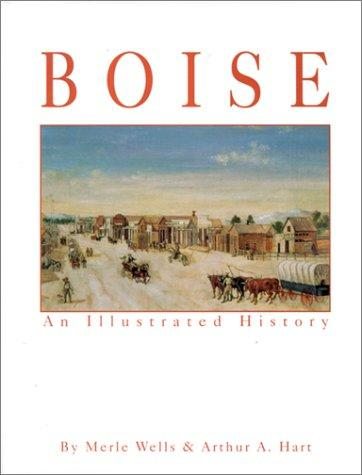 Boise an Illustrated History by Arthur A. Hart