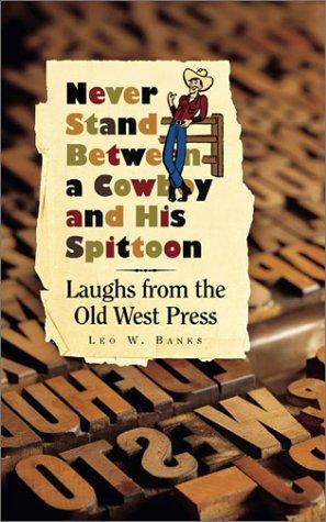 Never Stand Between a Cowboy and His Spittoon by Leo W. Banks