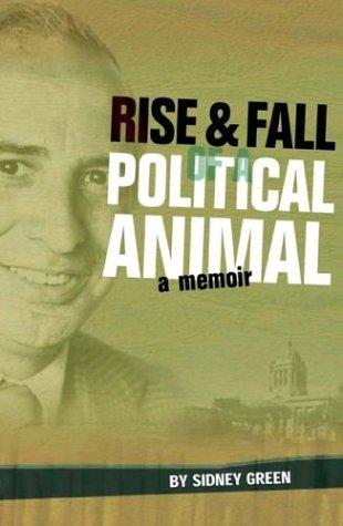 Rise & fall of a political animal by Sidney Green