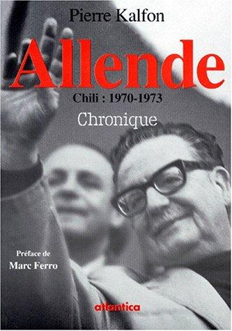 Allende: Chili, 1970-1973 by Pierre Kalfon