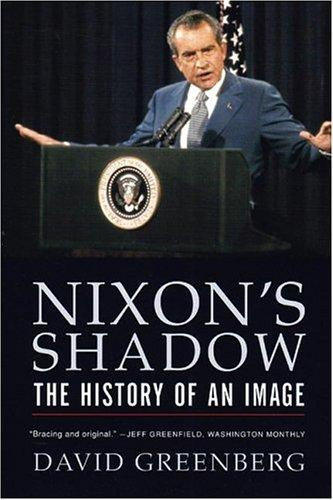 Nixon's Shadow by David Greenberg