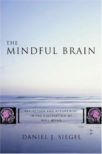 Image 0 of The Mindful Brain: Reflection and Attunement in the Cultivation of Well-Being