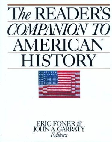 The Reader's companion to American history by Eric Foner and John A. Garraty, editors ; sponsored by the Society of American Historians.