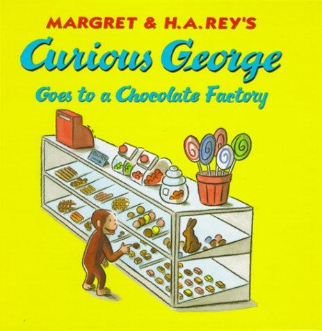 Margret & H.A. Rey's Curious George goes to a chocolate factory by Margret Rey, H. A. Rey