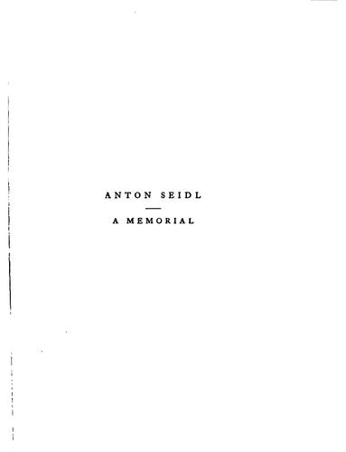 Anton Seidl: A Memorial by His Friends by Henry Theophilus Finck
