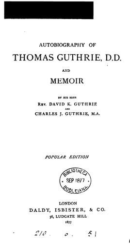 Autobiography of Thomas Guthrie ... and memoir by his sons D.K. and C.J. Guthrie. Popular ed by Thomas Guthrie