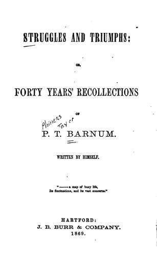 Struggles and Triumphs: Or, Forty Years' Recollections of P.T. Barnum by Phineas Taylor Barnum