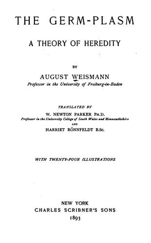 The Germ-plasm: A Theory of Heredity by August Weismann